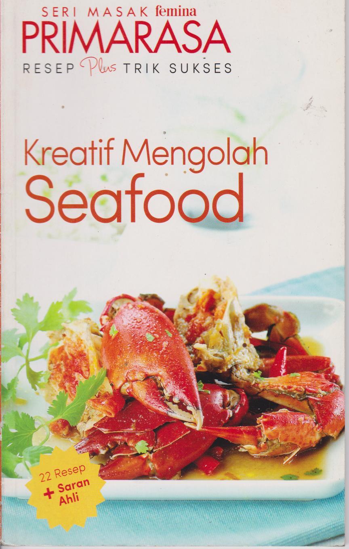 PRIMARASA RESEP PLUS TRIK SUKSES : KREATIF MENGOLAH SEAFOOD en