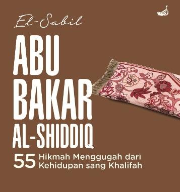 ABU BAKAR AL-SHIDDIQ-HC 55 HIKMAH MENGGUGAH DARI KEHIDUPAN SANG KHALIFAHen