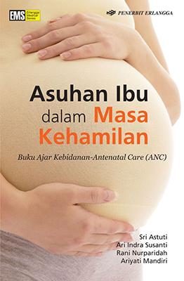 ASUHAN IBU DALAM MASA KEHAMILAN / SRI ASTUTI , DKKen