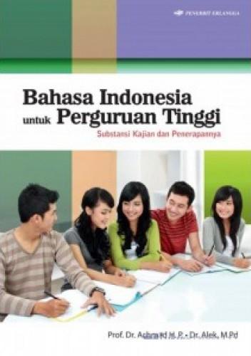 BAHASA INDONESIA U/ PERTI : SUBSTANSI KAJIAN  DAN  PENERAPANNYA / PROF . DR. H. ACHMAD H.Pen