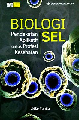 BIOLOGI SEL: PENDEKATAN APLIKATIF UTK PROFESI KESEHATAN / OEKE YUNITAen
