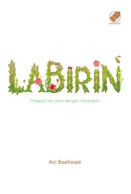 LABIRIN : MELEPAS TAK SAMA DENGAN MELUPAKAN en