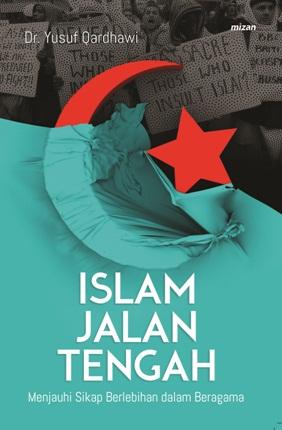 ISLAM JALAN TENGAH : MENJAUHI SIKAP BERLEBIHAN DALAM BERAGAMAen