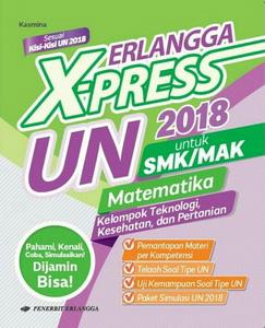 ERLANGGA X-PRESS UN SMK/MAK 2018 MTK TEK,KESEHATAN,PERTANIAen