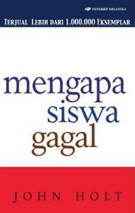 MENGAPA SISWA GAGAL / JOHN HOLTen