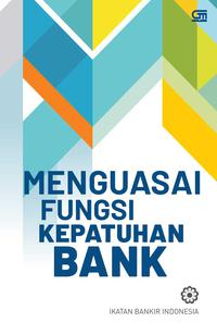 MENGUASAI FUNGSI KEPATUHAN BANK (COVER BARU) ISBN LAMA [IKATAN BANKIR INDONESIA]en