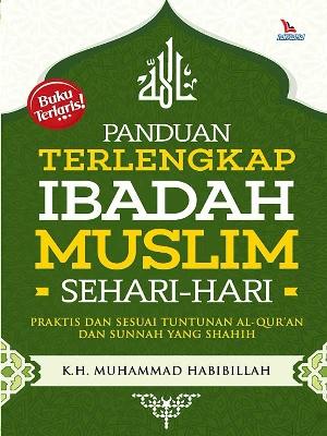 PANDUAN TERLENGKAP IBADAH MUSLIM SEHARI-HARIen