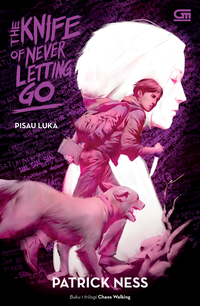 PISAU LUKA (THE CHAOS WALKING TRILOGY#1: THE KNIFE OF NEVER LETTen