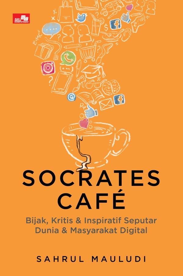 SOCRATES CAFE - BIJAK, KRITIS,  DAN  INSPIRATIF SEPUTAR MASYARAKAT DIGITAL, INTERNET SEHAT, MEDIA SOSIAL, UU ITE, HINGGA CYBER CRIMEen