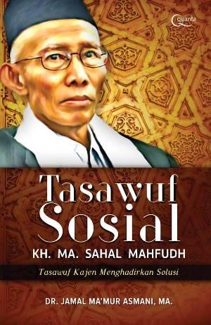 TASAWUF SOSIAL KH. MA. SAHAL MAHFUDH [JAMAL MA`MUR ASMANI]en