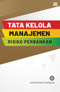 TATA KELOLA MANAJEMEN RISIKO PERBANKAN (COVER BARU) ISBN LAMAen