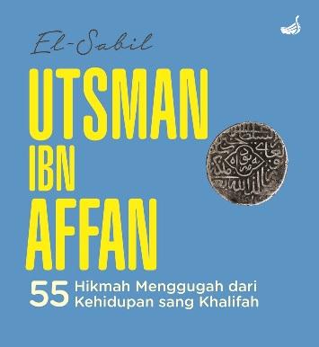 UTSMAN IBN AFFAN-HC 55 HIKMAH MENGGUGAH DARI KEHIDUPAN SANG KHALIFAHen