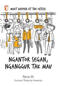 WHAT HAPPEN AT THE OFFICE: NGANTOR SEGAN NGANGGUR TAK MAUen